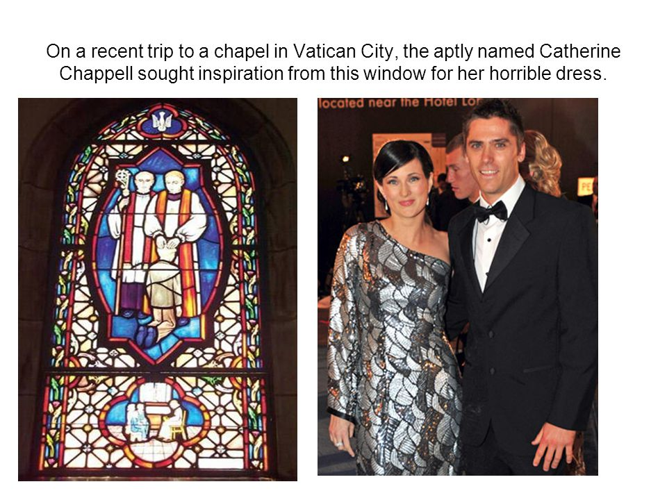 On a recent trip to a chapel in Vatican City, the aptly named Catherine Chappell sought inspiration from this window for her horrible dress.