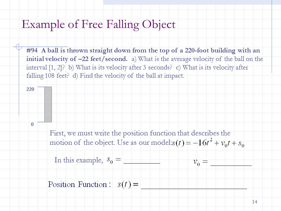 14 Example of Free Falling Object #94 A ball is thrown straight down from the top of a 220-foot building with an initial velocity of –22 feet/second.