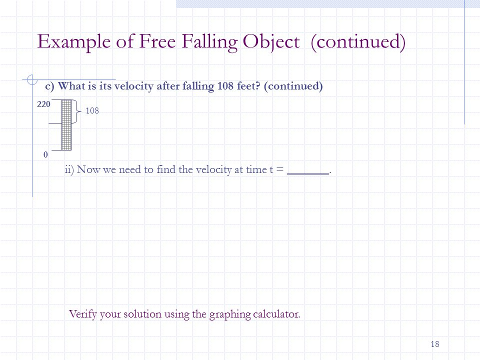18 Example of Free Falling Object (continued) c) What is its velocity after falling 108 feet.