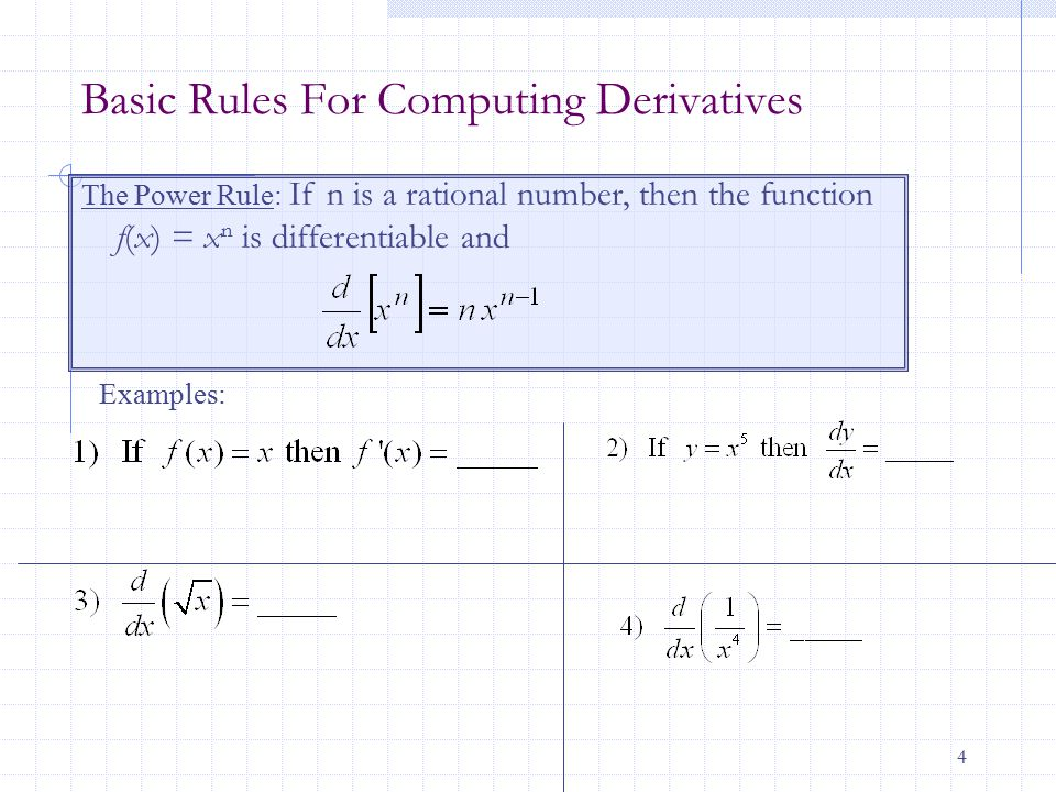 4 The Power Rule: If n is a rational number, then the function f(x) = x n is differentiable and Basic Rules For Computing Derivatives Examples: