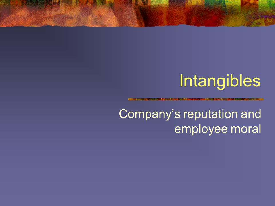 Intangibles Company's reputation and employee moral