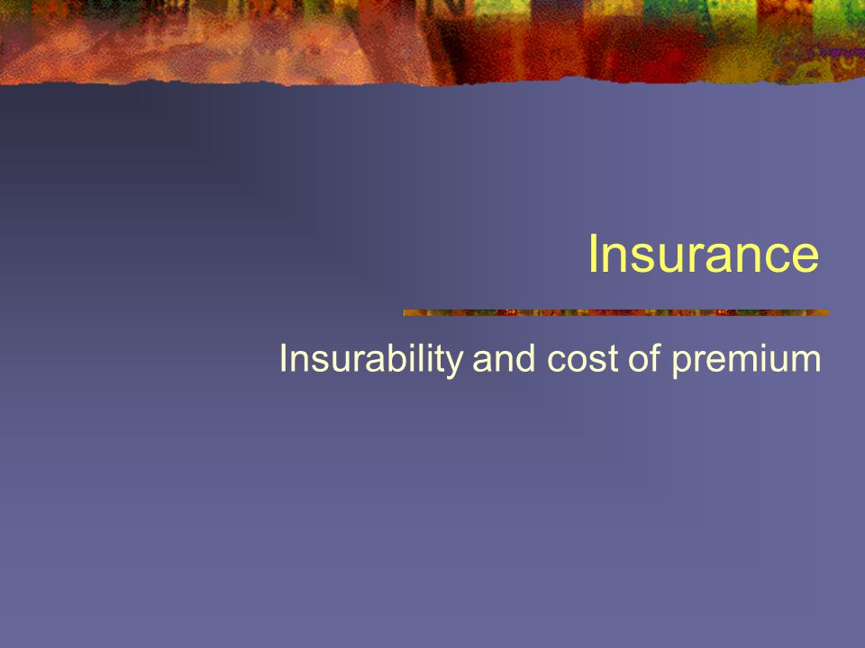 Insurance Insurability and cost of premium