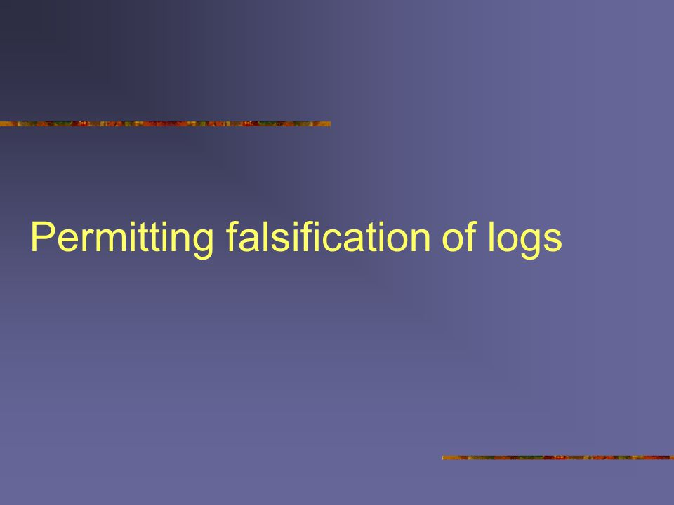 Permitting falsification of logs