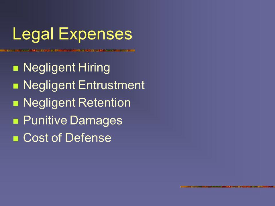 Legal Expenses Negligent Hiring Negligent Entrustment Negligent Retention Punitive Damages Cost of Defense