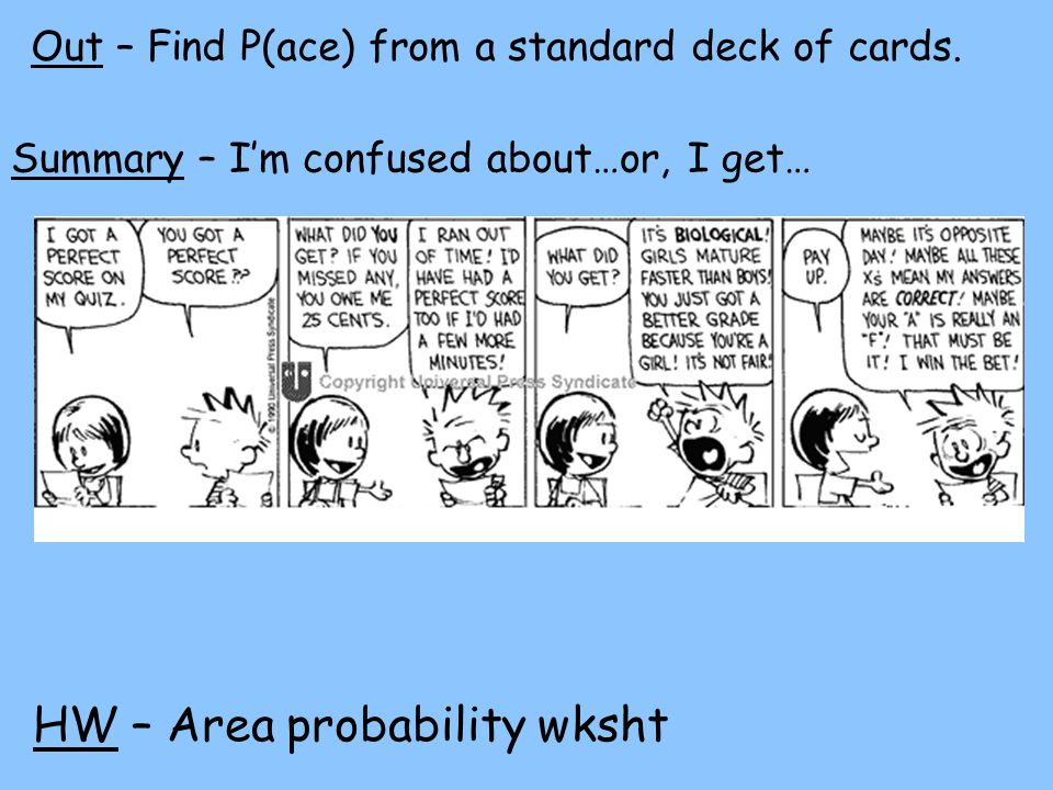 HW – Area probability wksht Out – Find P(ace) from a standard deck of cards.
