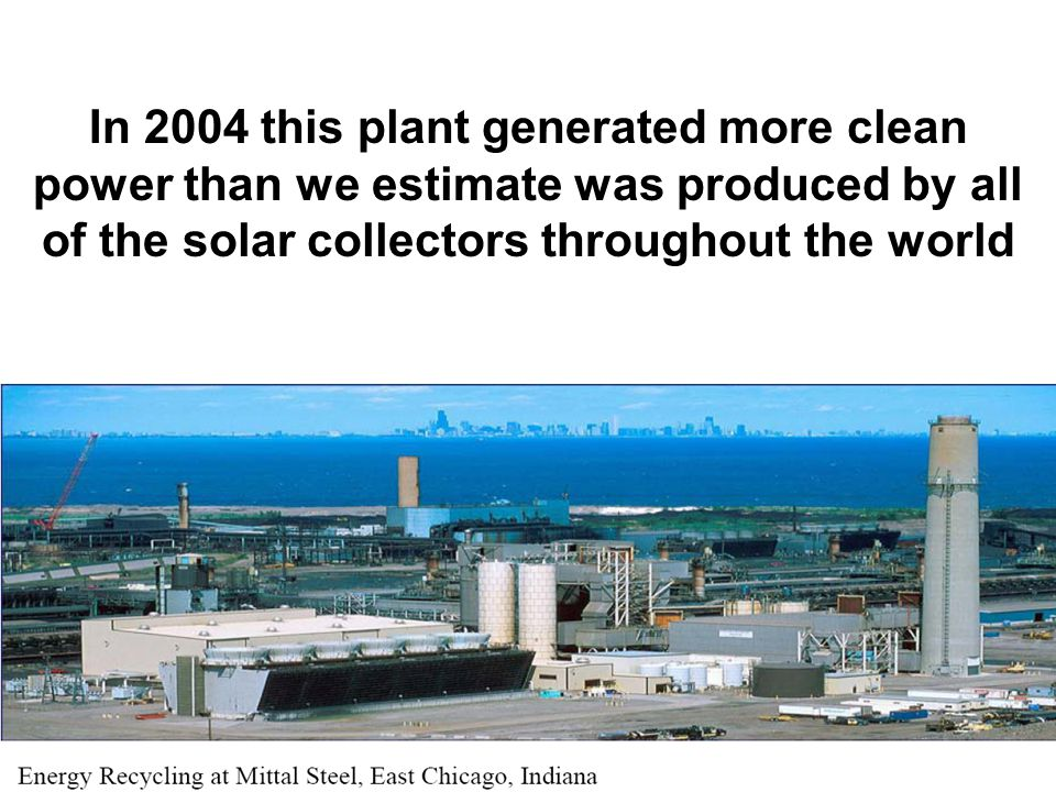 In 2004 this plant generated more clean power than we estimate was produced by all of the solar collectors throughout the world
