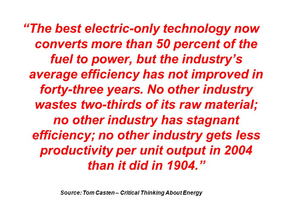 The best electric-only technology now converts more than 50 percent of the fuel to power, but the industry's average efficiency has not improved in forty-three years.