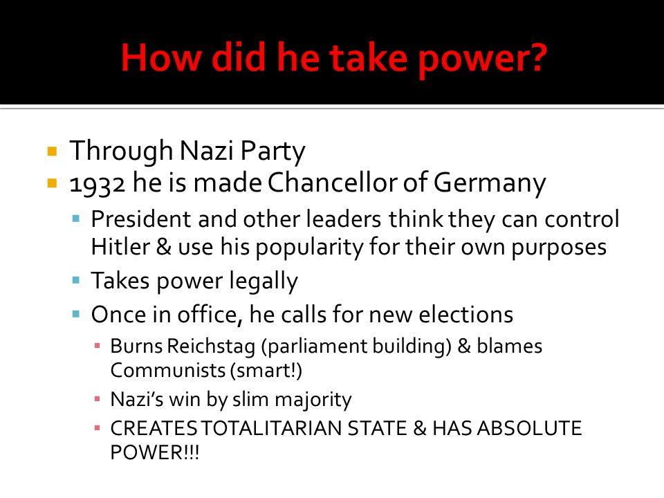  Through Nazi Party  1932 he is made Chancellor of Germany  President and other leaders think they can control Hitler & use his popularity for thei