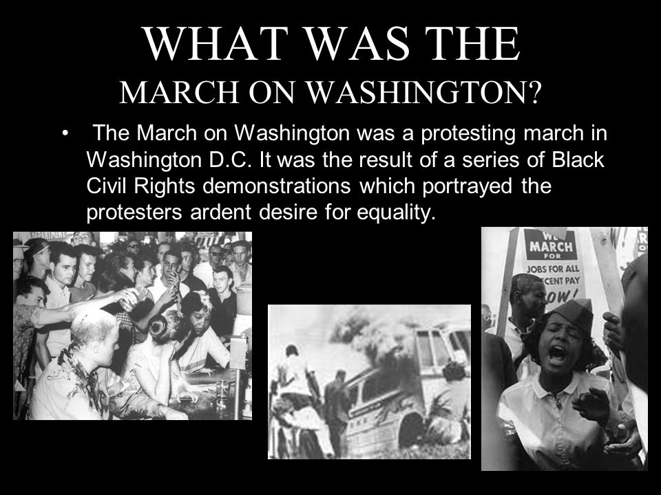 WHAT WAS THE MARCH ON WASHINGTON. The March on Washington was a protesting march in Washington D.C.