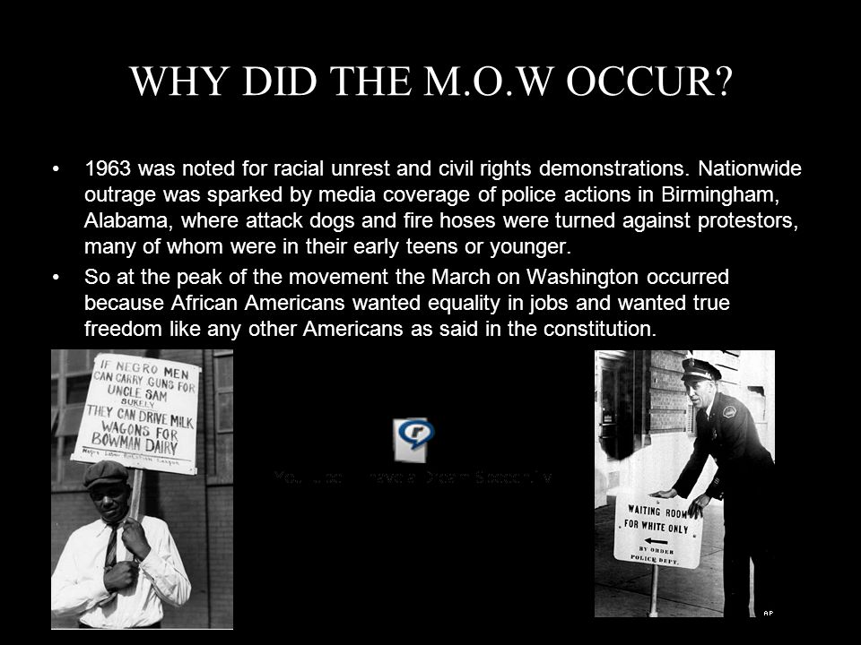 WHY DID THE M.O.W OCCUR. 1963 was noted for racial unrest and civil rights demonstrations.