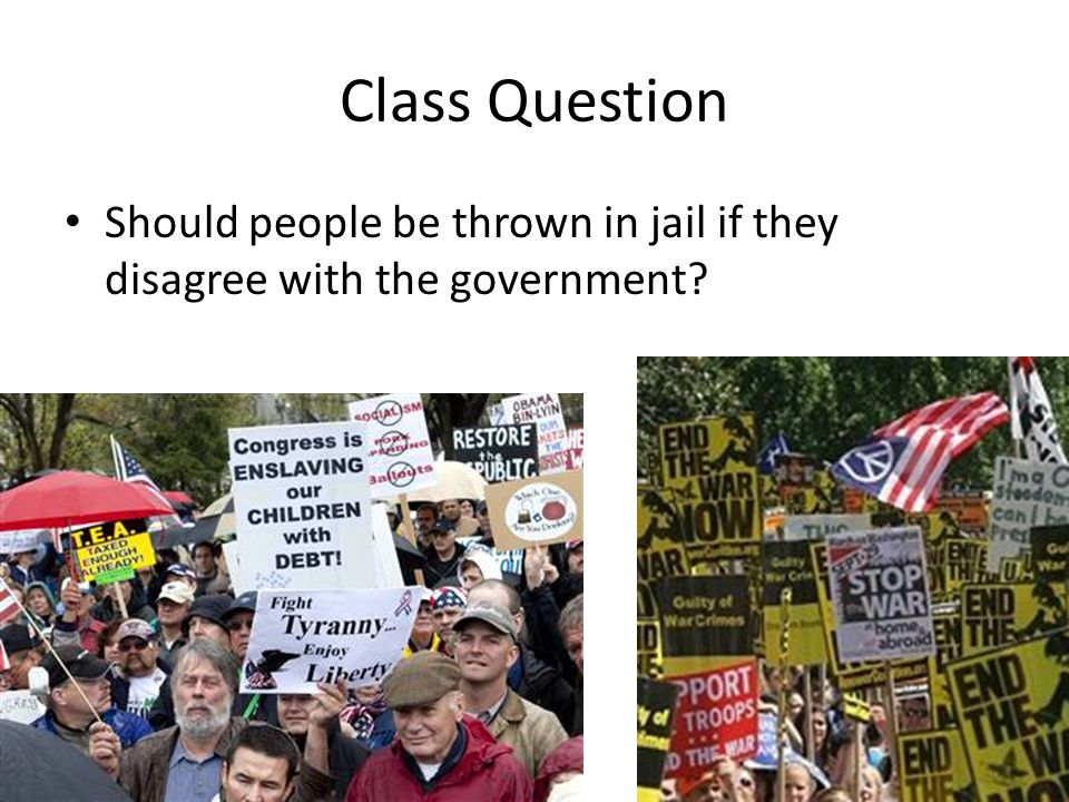 Class Question Should people be thrown in jail if they disagree with the government?