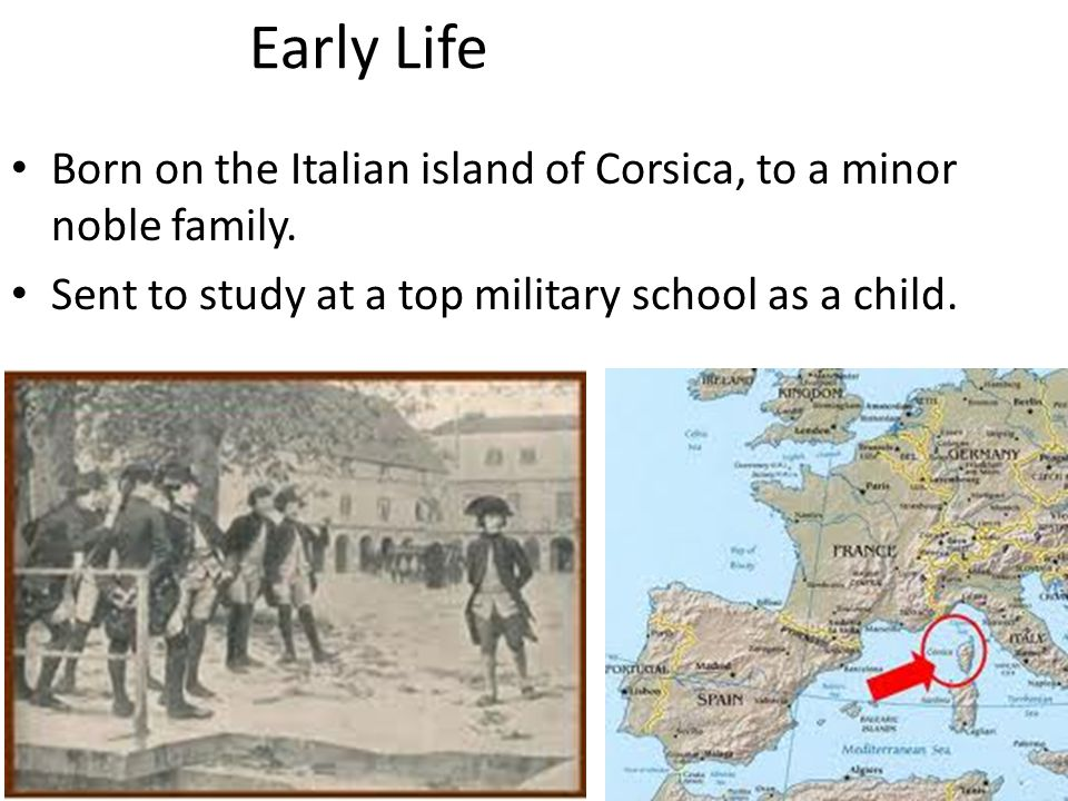 Early Life Born on the Italian island of Corsica, to a minor noble family.