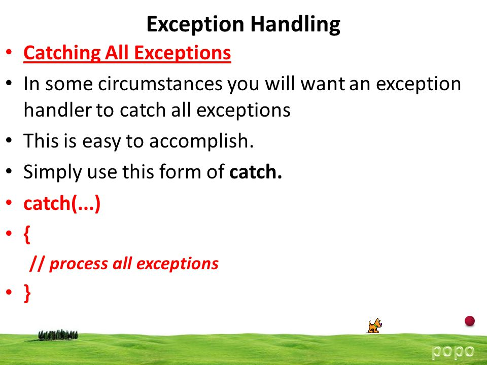 16 Exception Handling Catching All Exceptions In some circumstances you will want an exception handler to catch all exceptions This is easy to accomplish.