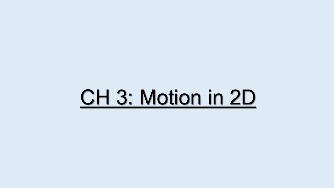 CH 3: Motion in 2D