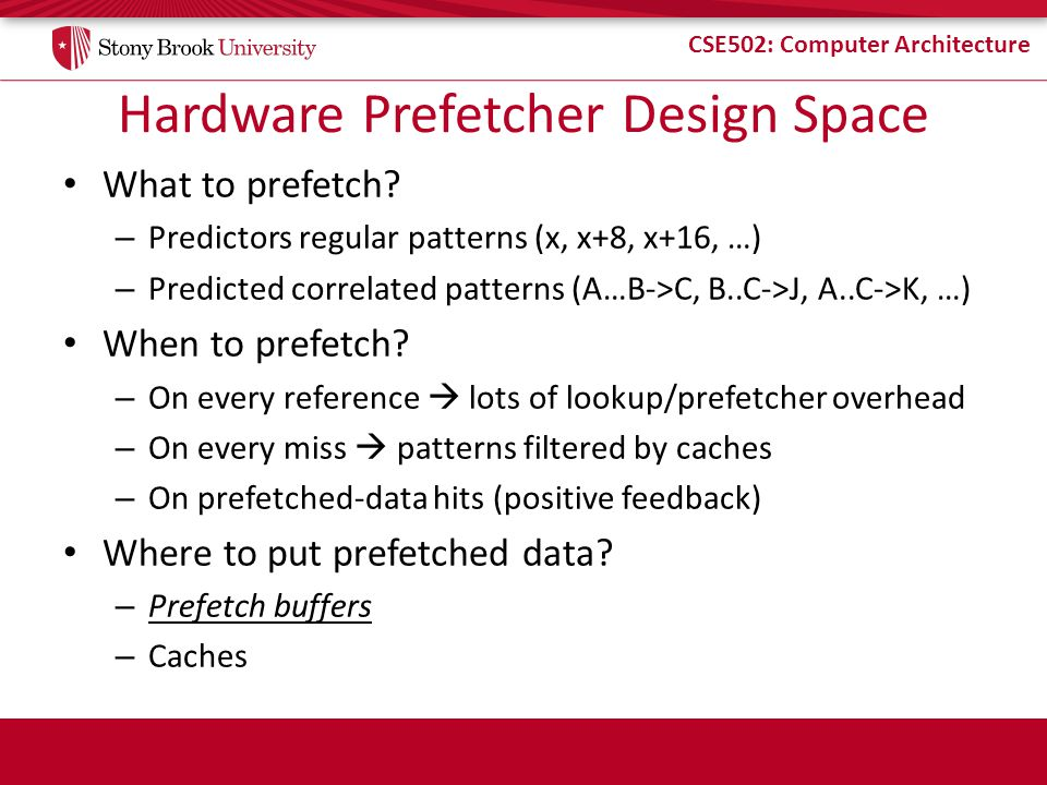 CSE502: Computer Architecture Hardware Prefetcher Design Space What to prefetch.