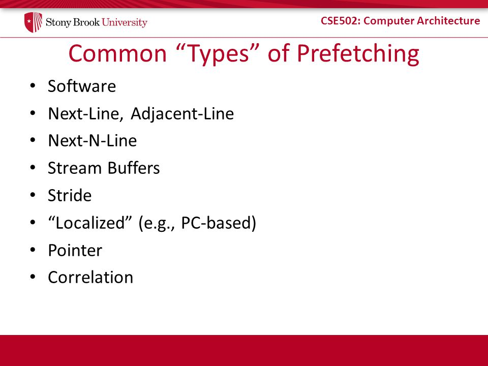 CSE502: Computer Architecture Stream Buffers (2/3) Figures from Jouppi Improving Direct-Mapped Cache Performance by the Addition of a Small Fully-Associative Cache and Prefetch Buffers, ISCA'90