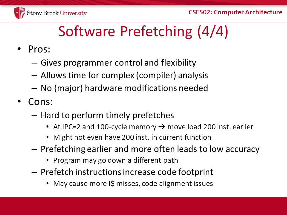CSE502: Computer Architecture Evaluating Prefetchers Compare against larger caches – Complex prefetcher vs.