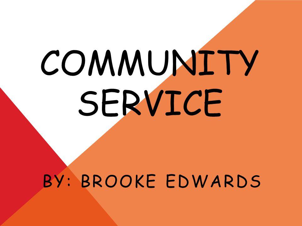 COMMUNITY SERVICE BY: BROOKE EDWARDS