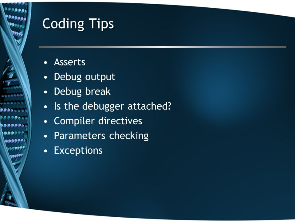 Asserts Debug output Debug break Is the debugger attached? Compiler directives Parameters checking Exceptions