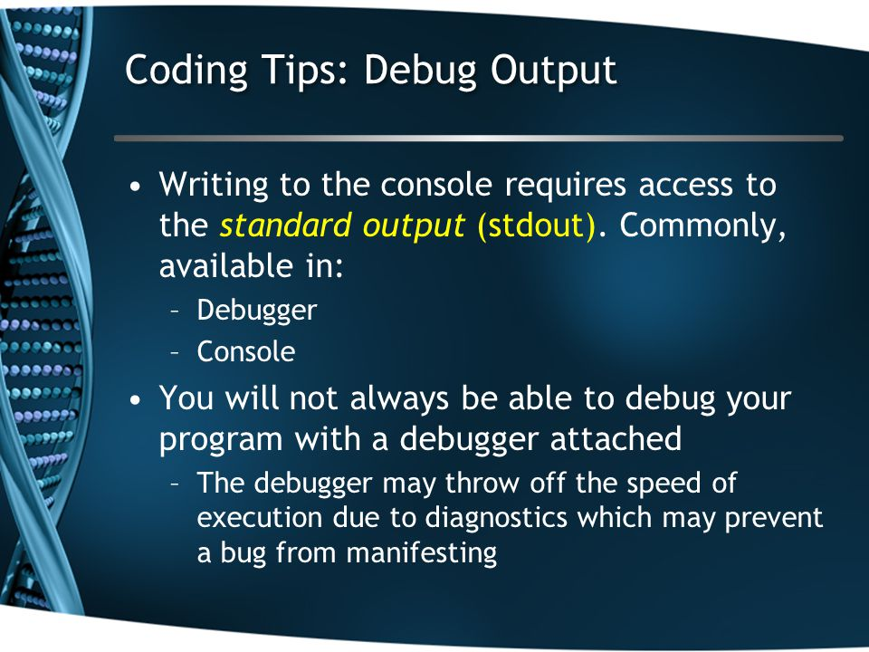 Coding Tips: Debug Output Writing to the console requires access to the standard output (stdout).