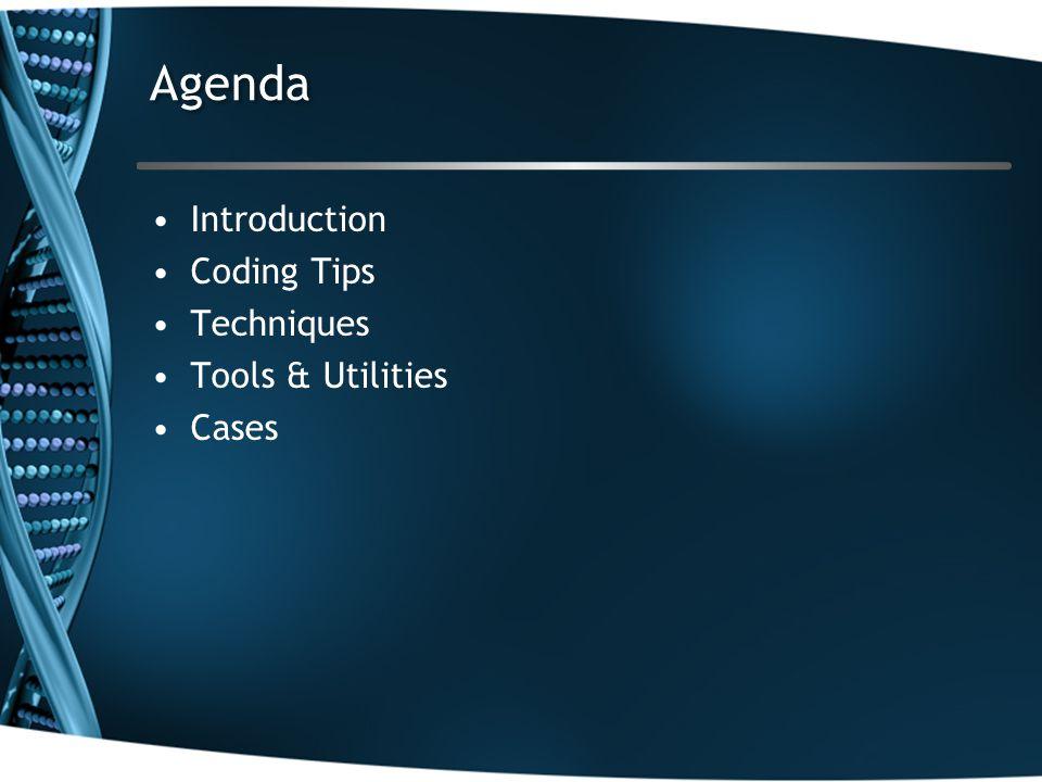 Agenda Introduction Coding Tips Techniques Tools & Utilities Cases