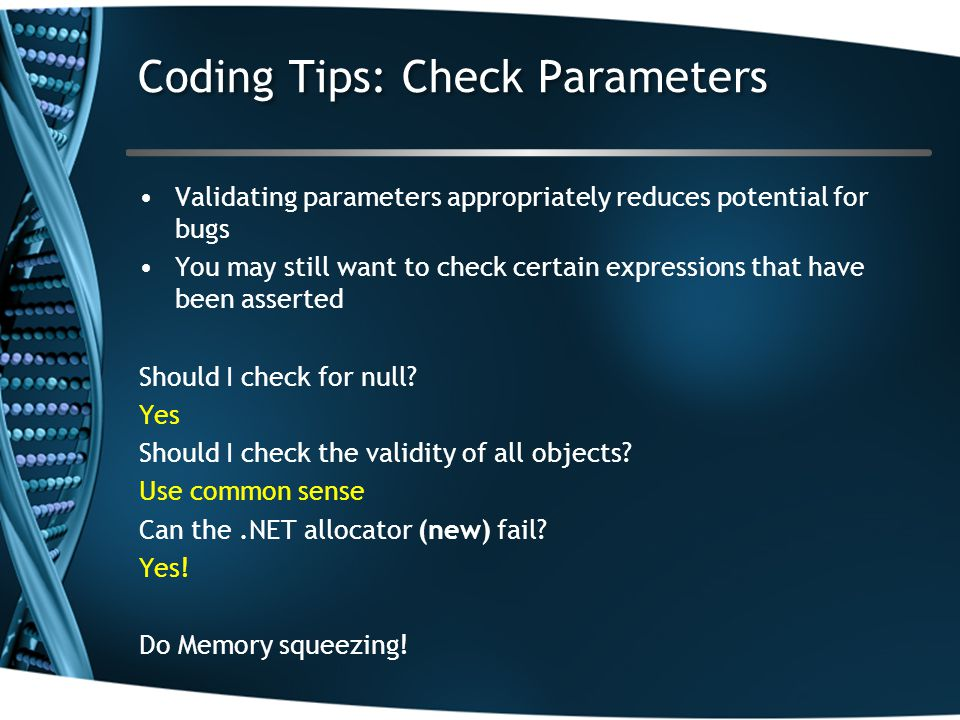 Coding Tips: Check Parameters Validating parameters appropriately reduces potential for bugs You may still want to check certain expressions that have