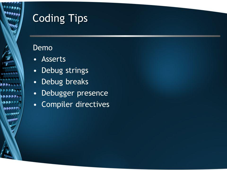 Coding Tips Demo Asserts Debug strings Debug breaks Debugger presence Compiler directives