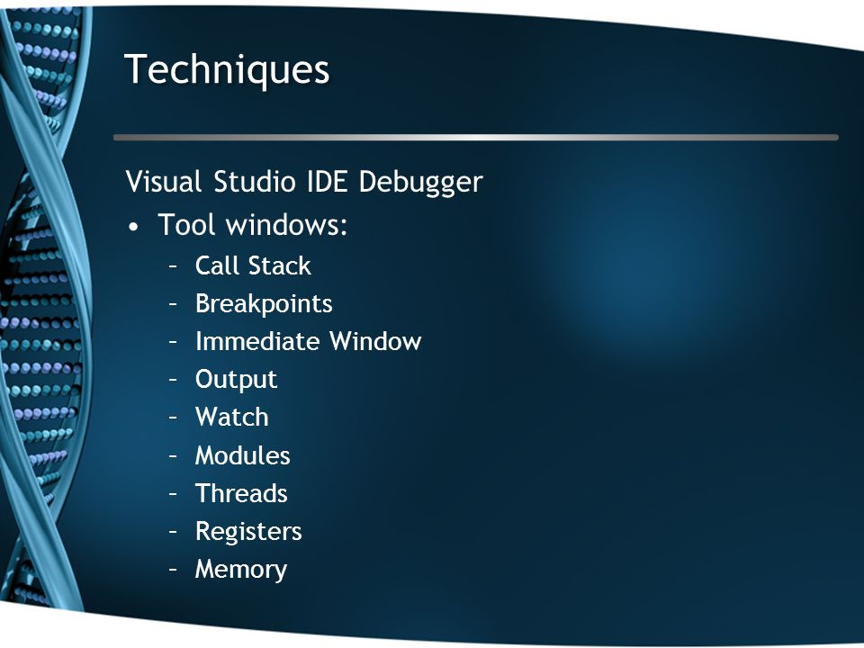 Visual Studio IDE Debugger Tool windows: –Call Stack –Breakpoints –Immediate Window –Output –Watch –Modules –Threads –Registers –Memory