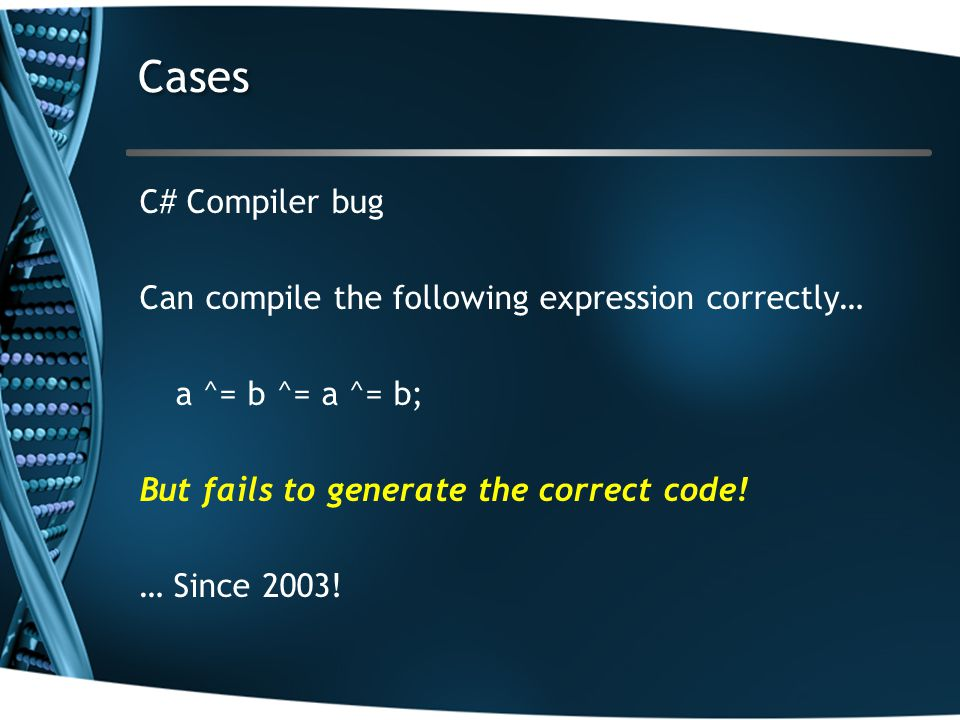 C# Compiler bug Can compile the following expression correctly… a ^= b ^= a ^= b; But fails to generate the correct code.