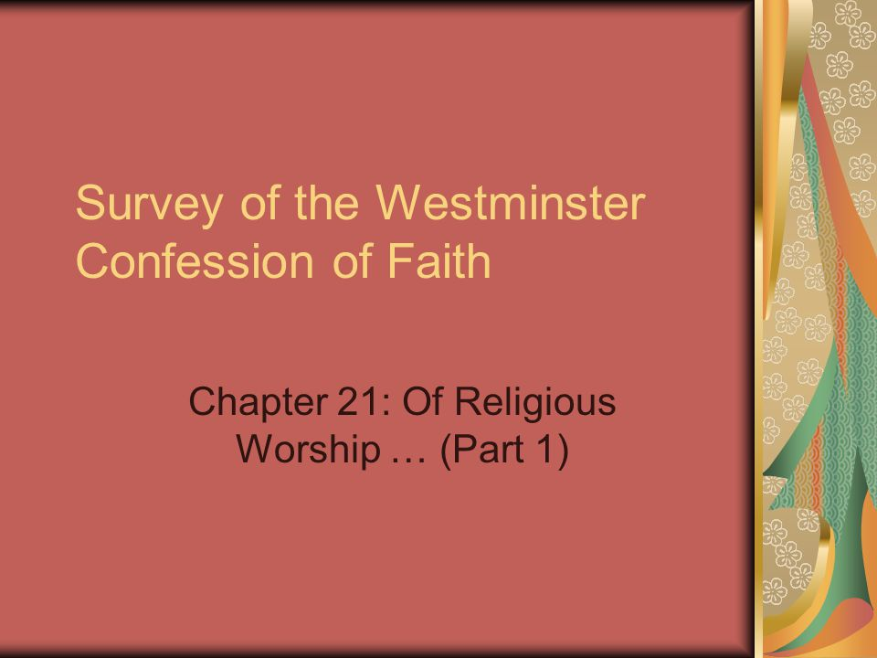 Survey of the Westminster Confession of Faith Chapter 21: Of Religious Worship … (Part 1)