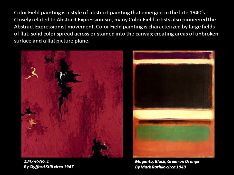 Color Field painting is a style of abstract painting that emerged in the late 1940's.