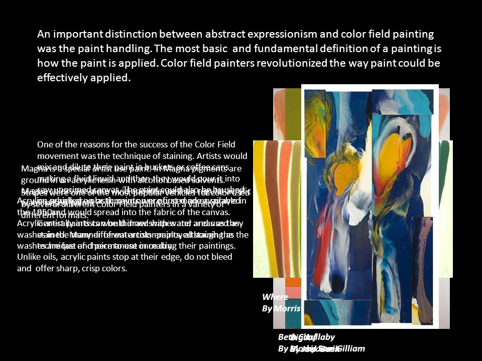 An important distinction between abstract expressionism and color field painting was the paint handling.