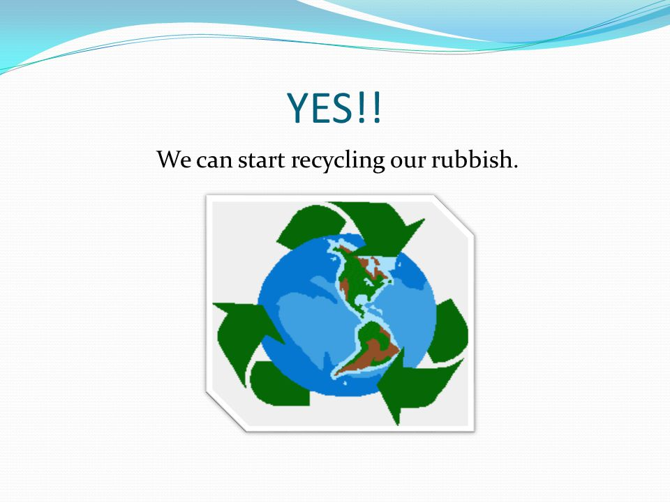 YES!! We can start recycling our rubbish.
