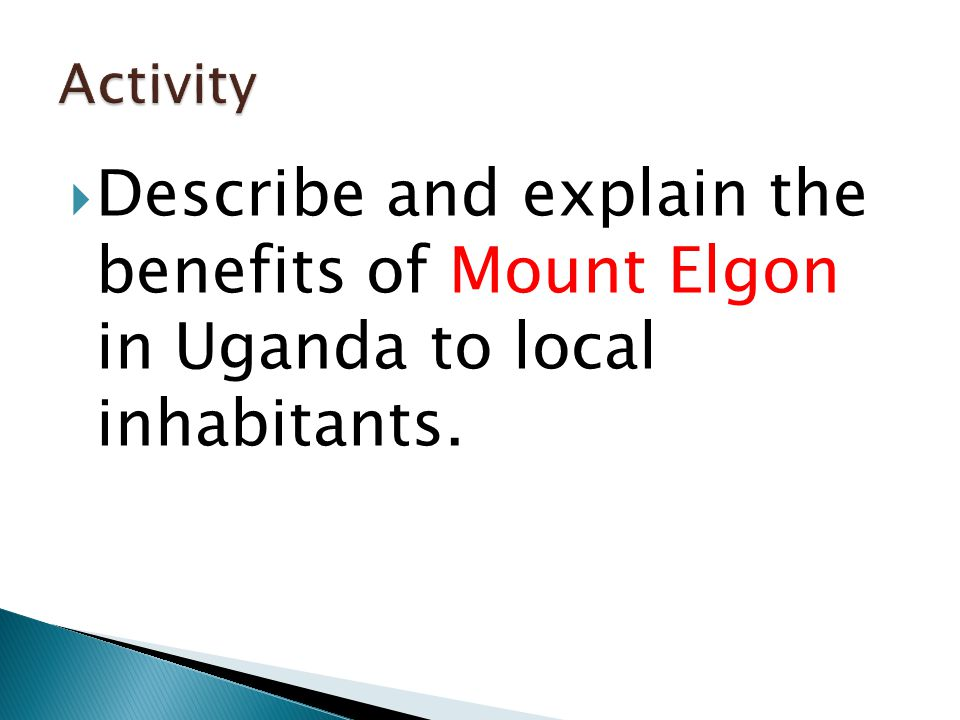  Describe and explain the benefits of Mount Elgon in Uganda to local inhabitants.