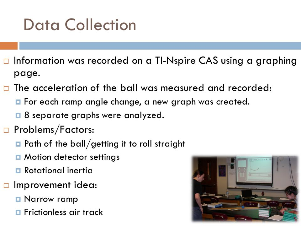 Data Collection  Information was recorded on a TI-Nspire CAS using a graphing page.