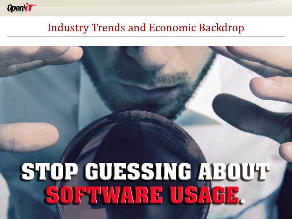 Copyright © 2015 Open iT, Inc. All rights reserved. 1 Industry Trends and Economic Backdrop