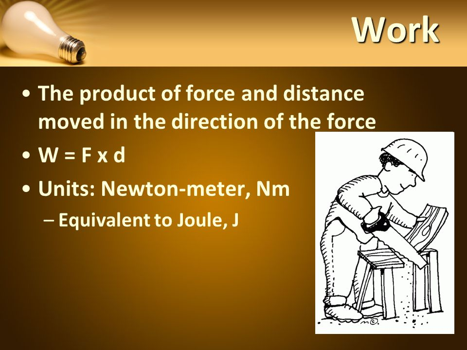 Work Example A force of 10N is applied to a box to move it 2m along the floor.