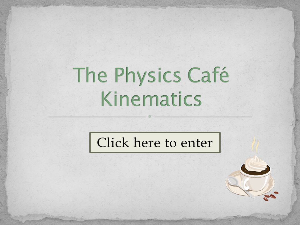 Solving Standard Kinematics Problems Click here to repeat the tutorial Click here to return Solving Kinematics Problem Menu Or click the mug to return to the main menu