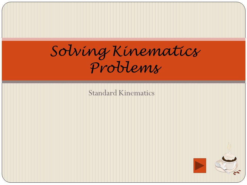Standard Kinematics Solving Kinematics Problems
