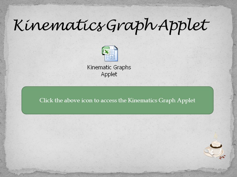Constant Acceleration Velocity versus Time Graph Either click here to repeat the tutorial or click the mug and return to the main menu Click here to return to the Constant Acceleration Kinematics Graph Tutorial Menu Or click the mug to return to the main menu