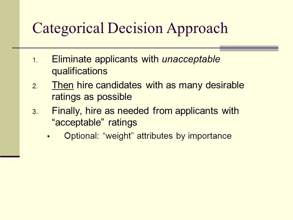 Categorical Decision Approach 1. Eliminate applicants with unacceptable qualifications 2.