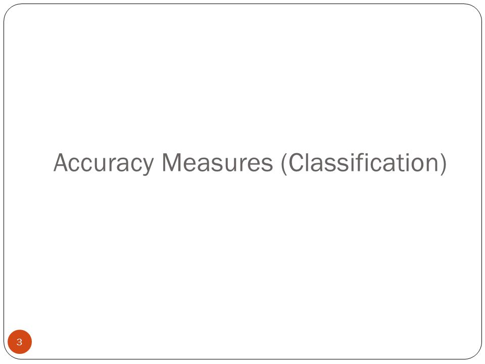 Accuracy Measures (Classification) 3