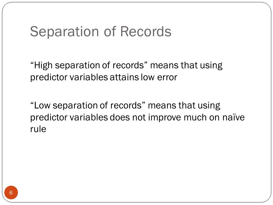 """Separation of Records """"High separation of records"""" means that using predictor variables attains low error """"Low separation of records"""" means that using"""
