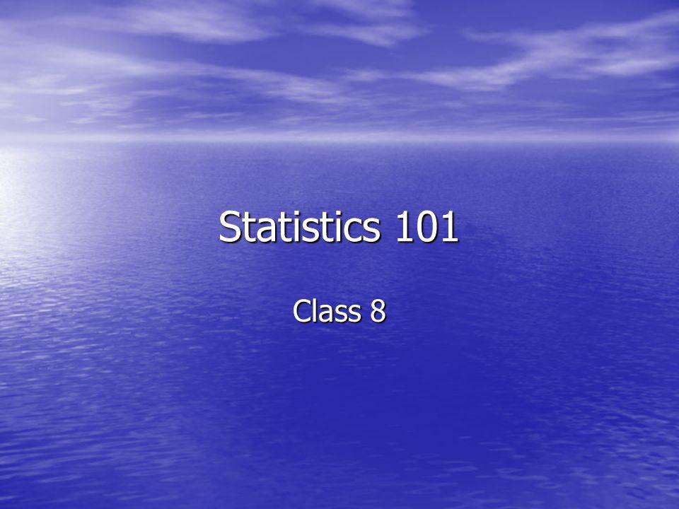 Statistics 101 Class 8