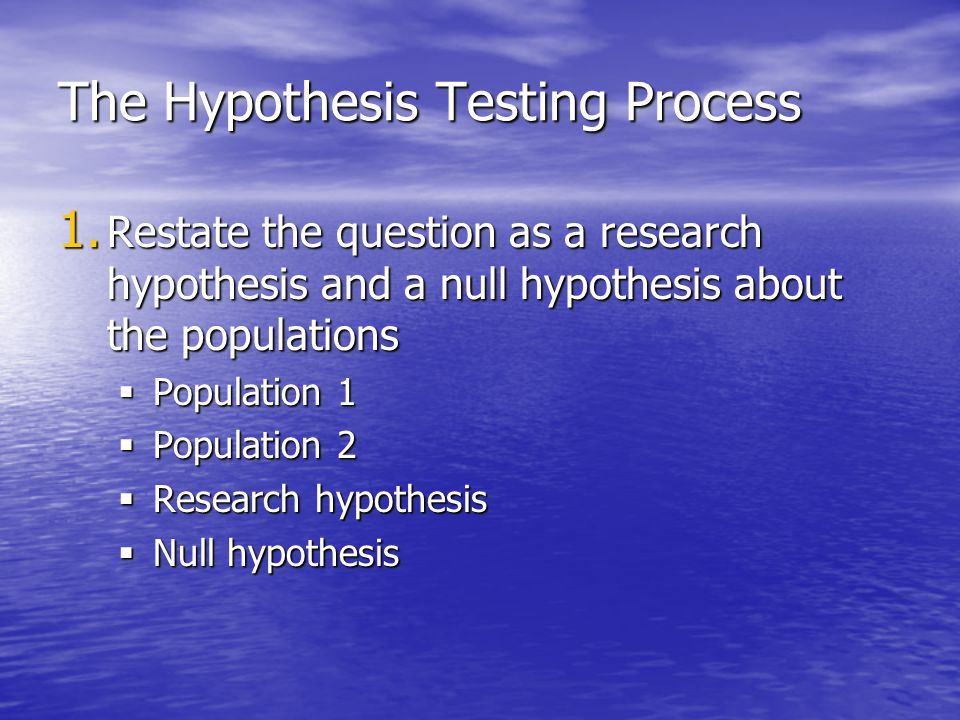 Summary Hypothesis Testing Hypothesis Testing Stating the Research Question Stating the Research Question –Null Hypothesis –Alternative Hypothesis Type of Distribution Type of Distribution Determine cut off for rejecting the Null Determine cut off for rejecting the Null Example – SUPER BABY.