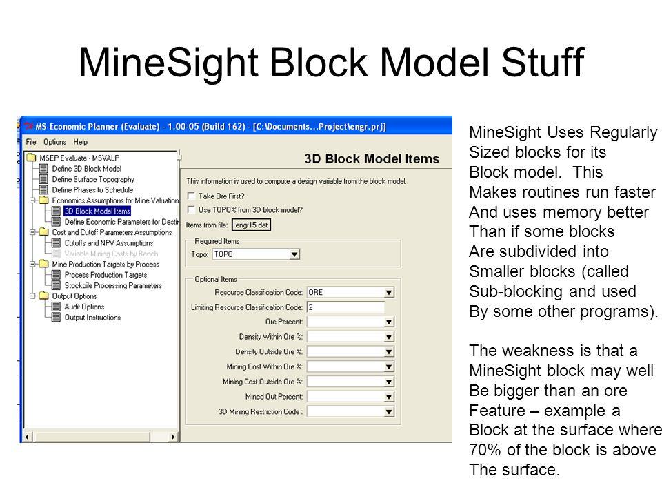 MineSight Block Model Stuff MineSight Uses Regularly Sized blocks for its Block model.