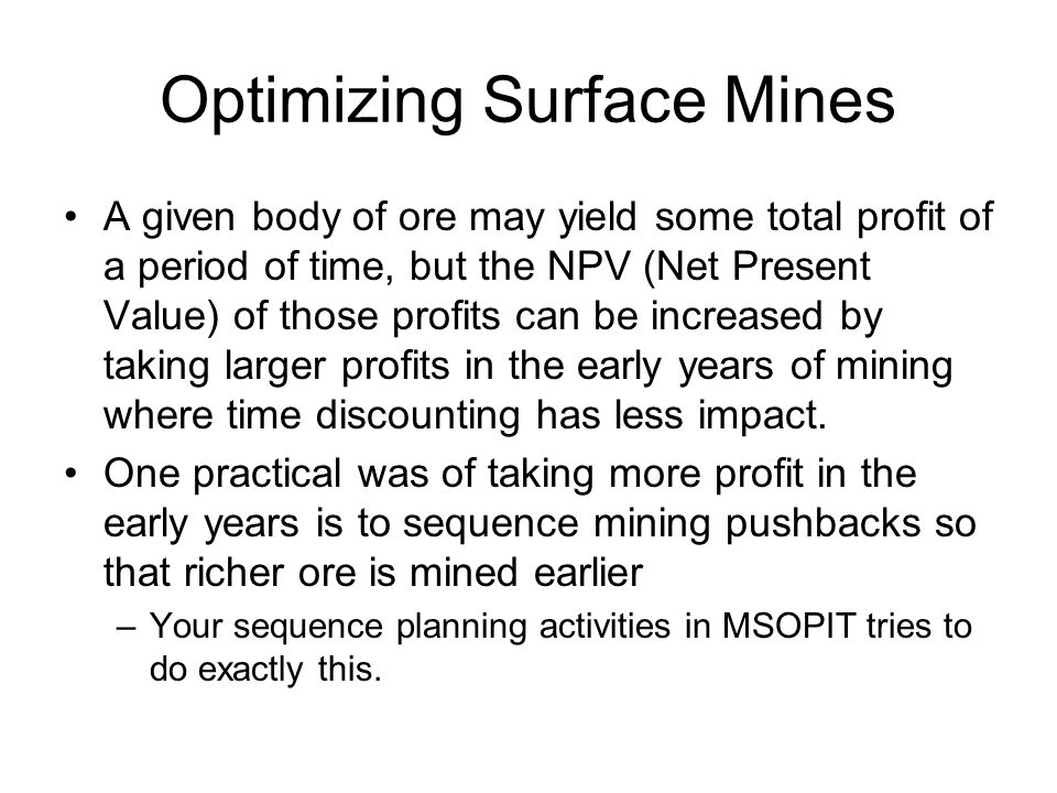 The Poly-metallic Problem Many ore deposits gain their value by combining the earnings of several minerals –For example Copper deposits are often Copper and Molybdenum Copper and Gold Copper, Lead, Zinc, and Silver Copper and Cobalt A cut-off grade on one element would ignore the contribution of the other elements