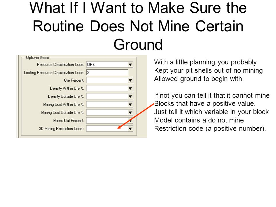 What If I Want to Make Sure the Routine Does Not Mine Certain Ground With a little planning you probably Kept your pit shells out of no mining Allowed ground to begin with.