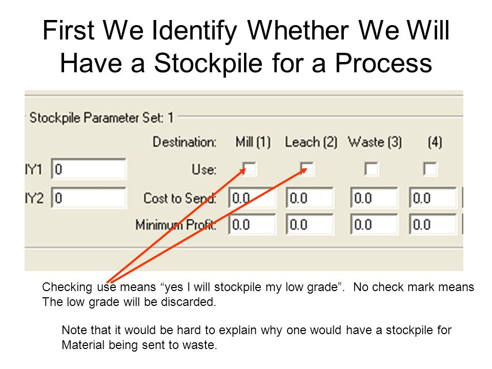 First We Identify Whether We Will Have a Stockpile for a Process Checking use means yes I will stockpile my low grade .