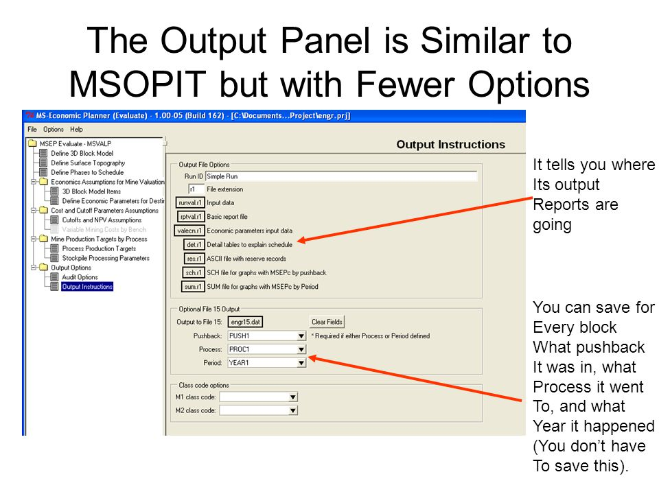The Output Panel is Similar to MSOPIT but with Fewer Options It tells you where Its output Reports are going You can save for Every block What pushback It was in, what Process it went To, and what Year it happened (You don't have To save this).